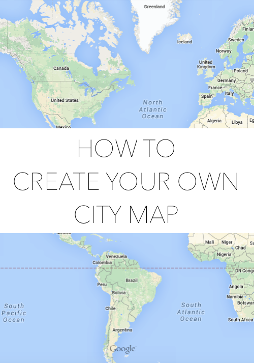 HOW TO CREATE YOUR OWN CITY MAP