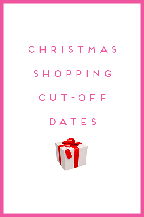 ALL THE CHRISTMAS SHOPPING CUT-OFF DATES YOU NEED TO KNOW - Design Darling